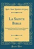 la sainte bible vol 5 contenant l ancien et le nouveau testament traduite en francois sur la vulgate classic reprint