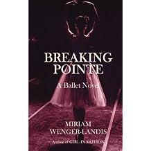 Breaking Pointe: A Ballet Novel by Miriam Wenger-Landis (2012-05-01)