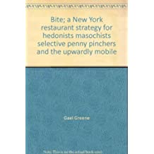 Bite: A New York Restaurant Strategy for Hedonists, Masochists, Selective Penny Pinchers and the Upwardly Mobile
