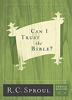 Can I Trust the Bible? (Crucial Questions Series Book 2) by [Sproul, R. C.]