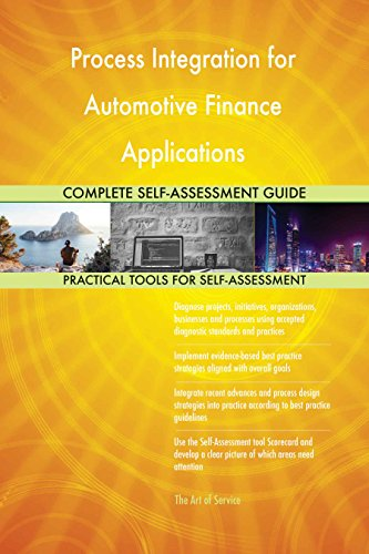 Process Integration for Automotive Finance Applications All-Inclusive Self-Assessment - More than 640 Success Criteria - Automotive Finance