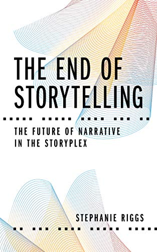 The End of Storytelling: The Future of Narrative in the Storyplex (English Edition)