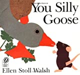 You Silly Goose by Ellen Stoll Walsh (1996-04-01)