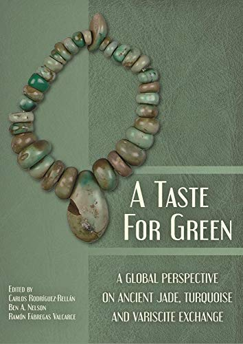 A Taste for Green: A Global Perspective on Ancient Jade, Turquoise and Variscite Exchange Continental-taste