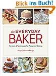 The Everyday Baker: Recipes & Techniq...