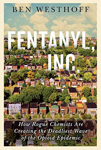 Fentanyl, Inc.: How Rogue Chemists Are Creating the ...