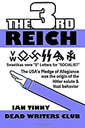 THIRD REICH - Swastikas were S letters for SOCIALIST - the USA's Pledge of Allegiance was the origin of Hitler salutes & Nazi behavior by Ian Tinny (2015-08-23)