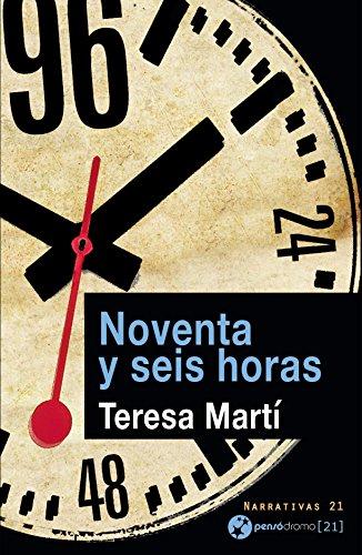 Noventa y seis horas (Narrativas 21) por Teresa Martí