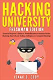 Hacking University: Freshman Edition  Essential Beginner's Guide on How to Become an Amateur Hacker (Hacking, How to Hack, Hacking for Beginners, Computer ... (Hacking Freedom and Data Driven Book 1)