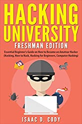 Hacking University: Freshman Edition  Essential Beginner's Guide on How to Become an Amateur Hacker (Hacking, How to Hack, Hacking for Beginners, Computer ... and Data Driven Book 1) (English Edition)