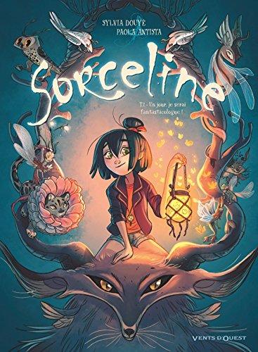 Sorceline - Tome 01: Un jour, je serai fantasticologue ! par Sylvia Douyé