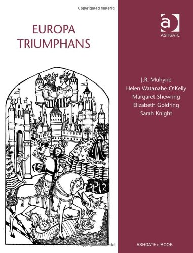Europa Triumphans: Court and Civic Festivals in Early Modern Europe (Publications Of The Modern Hunamities Research Association)