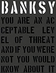 Banksy. You are an Acceptable Level of Threat and If You Were Not You Would Know About it by Gary Shove (2014-07-01)