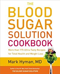 The Blood Sugar Solution Cookbook: More Than 175 Ultra-Tasty Recipes for Total Health and Weight Loss by Mark Hyman (2013-02-26)
