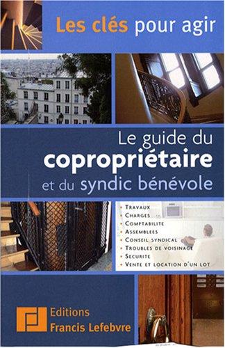 Le guide du copropriétaire et du syndic bénévole par Francis Lefebvre