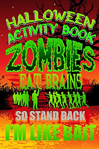 Halloween Activity Book Zombies Eat Brains So Stand Back I'm Like Bait: Halloween Book for Kids with Notebook to Draw and Write (Halloween Comp Books for Kids, Band 8)