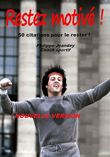RESTEZ MOTIVE ! (nouvelle version) : 50 citations pour le rester !