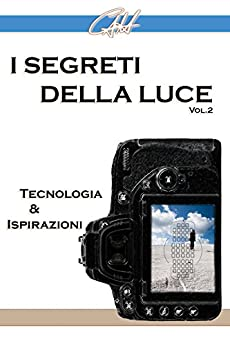 I Segreti della Luce (II): Tecnologia e Ispirazioni di [Hung, Carlo Alberto]