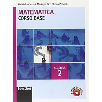 Matematica. Corso Base Algebra. Per Le Scuole Superiori. Con Espansione Online: 2