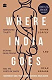 #10: Where India Goes: Abandoned Toilets, Stunted Development and the Costs of Caste