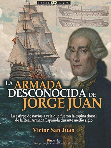 La Armada desconocida de Jorge Juan: (Versión sin solapas) (Historia Incógnita) (Historia De Portugal)