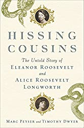 Hissing Cousins: The Untold Story of Eleanor Roosevelt and Alice Roosevelt Longworth