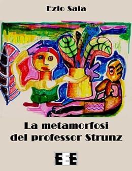 La metamorfosi del Professor Strunz (I Mainstream) (Italian Edition) by [Saia, Ezio]