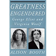Greatness Engendered: George Eliot and Virginia Woolf (Reading Women Writing)