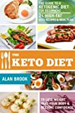 The Keto Diet. The Guide to a Ketogenic Diet for Beginners. 21 High-Fat Keto Recipes & Meal Plan. To Lose Weight Heal Your Body & Restore Confidence