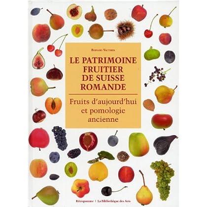 Le Patrimoine fruitier de Suisse Romande. Fruits d'aujourd'hui et pomologie ancienne