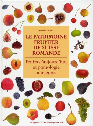 Le Patrimoine fruitier de Suisse Romande. Fruits d'aujourd'hui et pomologie ancienne par Bernard Vauthier