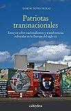 Patriotas transnacionales: Ensayos sobre nacionalismos y transferencias culturales en la Europa del siglo XX (Historia. Serie Menor)