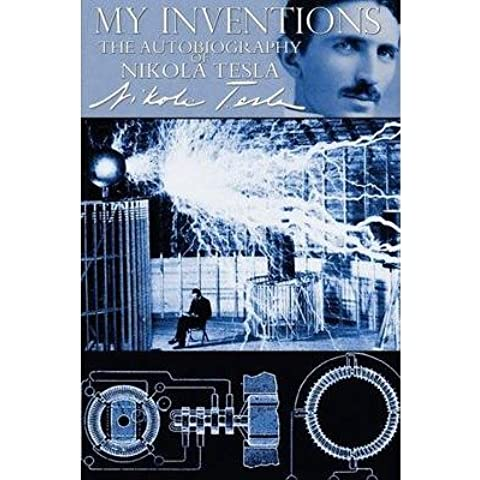 [(My Inventions - The Autobiography of Nikola Tesla)] [Author: Nikola Tesla] published on (August, 2013)