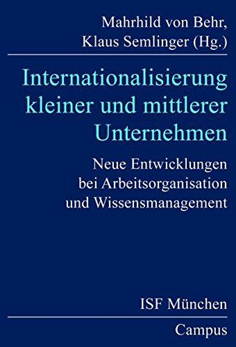 Internationalisierung kleiner und mittlerer Unternehmen: Neue Entwicklungen bei Arbeitsorganisation und Wissensmanagement (Veröffentlichungen aus dem ISF München)