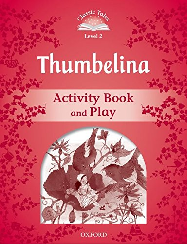 Classic Tales Second Edition: Classic Tales 2. Thumbelina. Activity Book - 2nd Edition