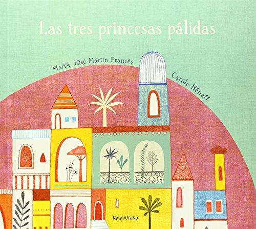 Las tres princesas pálidas (libros para soñar) por María José Martín