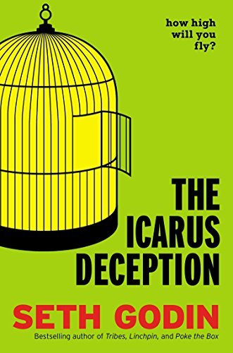 The Icarus Deception: How High Will You Fly? por Seth Godin