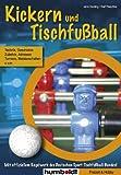 Kickern & Tischfussball: Technik, Geschichte, Zubehör, Adressen, Turniere, Meisterschaften u.v.m.