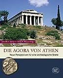 Die Agora von Athen: Neue Perspektiven für eine archäologische Stätte (Zaberns Bildbände zur Archäologie) - John McK. Camp II.