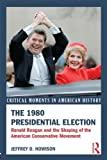 The 1980 Presidential Election: Ronald Reagan and the Shaping of the American Conservative Movement (Critical Moments in American History)