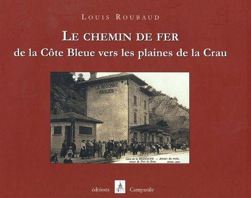 Le chemin de fer de la Côte Bleue vers les plaines de la Crau par Louis Roubaud