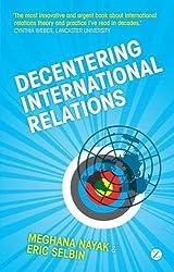 Decentering International Relations by Meghana Nayak (2010-08-01)
