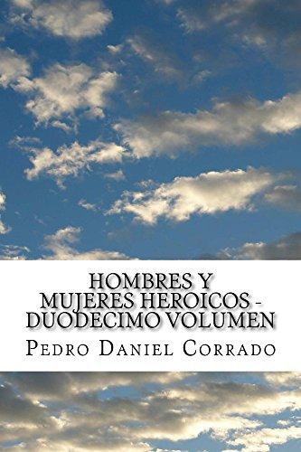 Hombres y Mujeres Heroicos - Duodecimo Volumen por Pedro Corrado