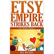 Etsy Empire Strikes Back: Etsy Success with Etsy Promotion, Etsy Gift Cards and Etsy Coupon Codes for Sellers, Instagram for Etsy, YouTube for Etsy and ... Handmade Jewelry on Etsy (English Edition)