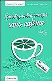 Telecharger Livres Boostez votre energie sans cafeine au naturel (PDF,EPUB,MOBI) gratuits en Francaise