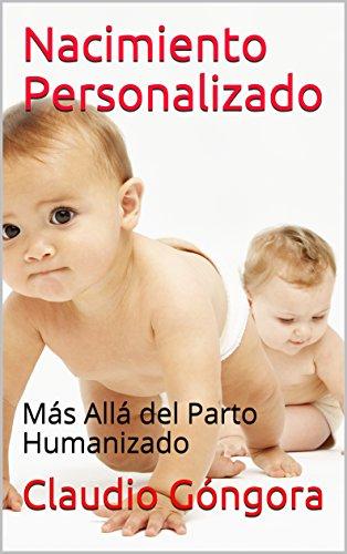 Nacimiento Personalizado: Más Allá del Parto Humanizado por Claudio Góngora