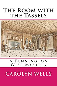 The Room with the Tassels: A Pennington Wise Mystery di [Carolyn Wells]