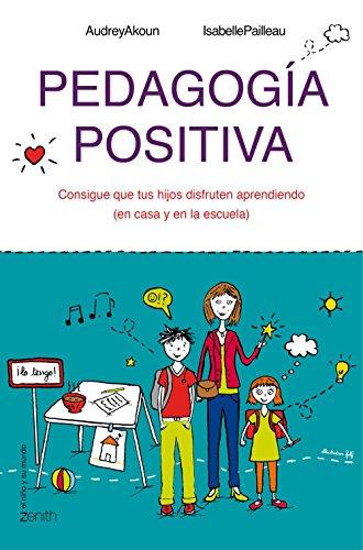 Pedagogía positiva: Consigue que tus hijos disfruten aprendiendo (en la casa y en la escuela) (El Niño y su Mundo) por Audrey Akoun