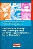 Bildungs- und Erziehungspläne: Der Bayerische Bildungs- und Erziehungsplan für Kinder in Tageseinrichtungen bis zur Einschulung ( Januar 2005 )