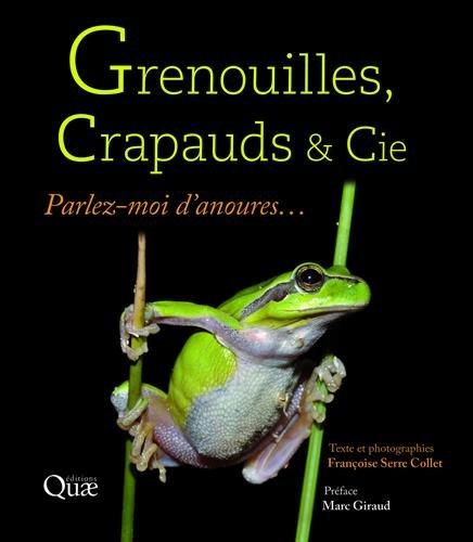 Grenouilles, crapauds et Cie: Parlez-moi d'anoures... Préface Marc Giraud par Françoise Serre Collet